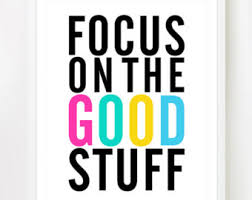 focus on the good stuff